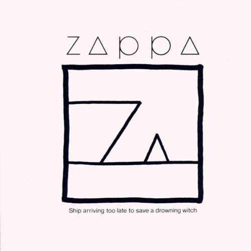 Zappa , Frank - Ship Arriving Too Late To Save A Drowning Witch