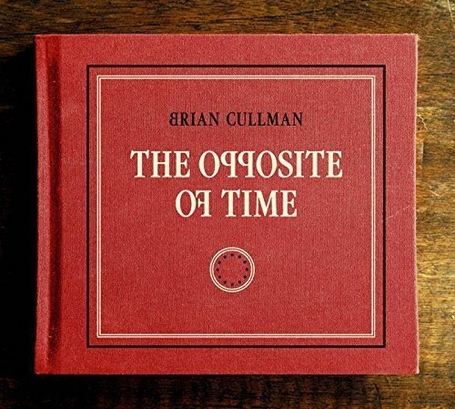 Cullmann , Brian - The Opposite of Time