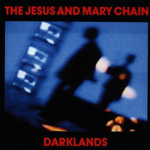 Jesus and Mary Chain , The - Darklands