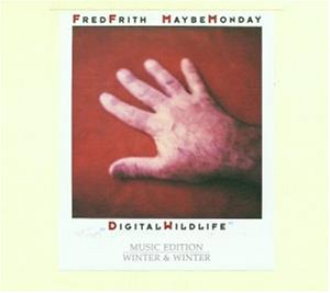 Frith , Fred - Maybe Monday - Digital Wildlife