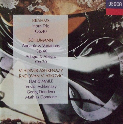 Ashkenazy , Vladimir & Vlatkovic , Radovan - Brahms: Horn Trio, Op. 40 / Schumann: Andante & Variations, Op. 46 / Adagio & Allegro, Op. 70 (Ashkenazy, Vlatkovic, Maile, Donderer)