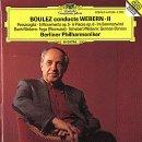 Boulez , Pierre & BP - Boulez Conducts Webern II (Passacaglia, 5 Movements, 6 Pieces, Im Sommerwind, a.o.)