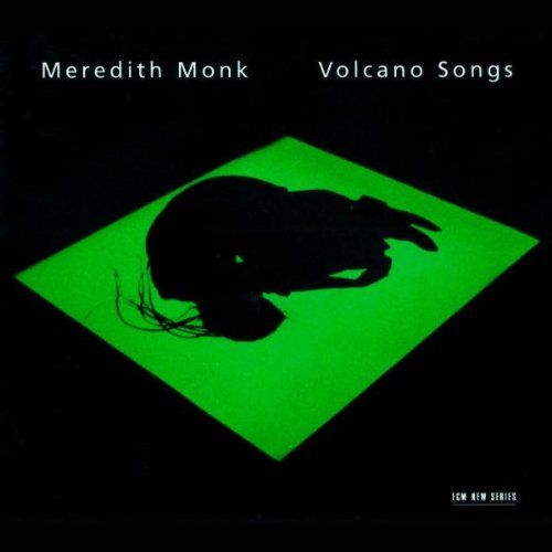 Monk , Meredith -  Volcano Songs