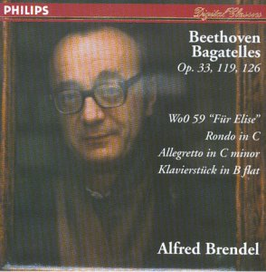 Brendel , Alfred - Beethoven: Bagatelles, Op. 33, 119, 126 / WoO 59 'Für Elise' / Rondo in C / Allegretto In C Minor / Klavierstück In B Flat