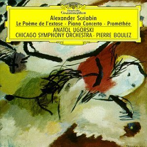 Scriabin , Alexander - Klavierkonzert; Le Poème de l'Extase; Prométhée (CSO, Boulez)