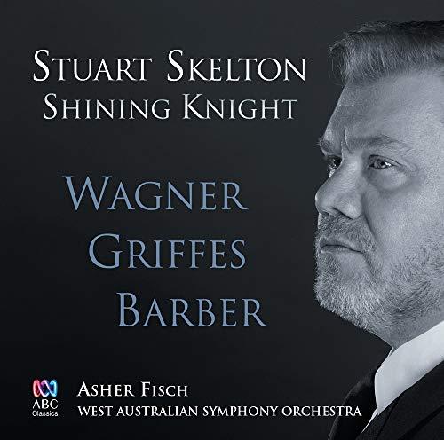 Skelton , Stuart - Shining Knight: Wagner, Griffes, Barber (Fisch, WASO)