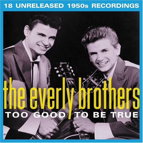 Everly Brothers , The - Too Good To Be True - 18 Unreleased 1950s Recordings