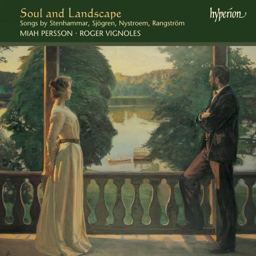 Persson , Miah & Vignoles , Roger - Soul And Landscape - Songs By Stenhammar, Sjögren, Nystroem, Rangström