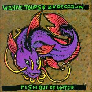 Toups , Wayne & Zydecajun - Fish out of water