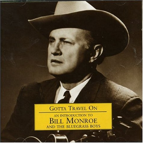 Monroe , Bill - Gotta Travel On: An Introduction To Bill Monroe And The Bluegrass Boys