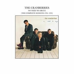 Cranberries , The - No Need to Argue (The Complete Sessions 1994 - 1995)