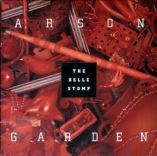 Arson Garden - The Belle Stomp