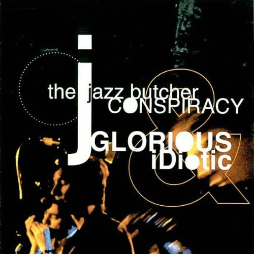 Jazz Butcher Conspiracy , The - Glorious and Idiotic