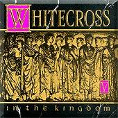 Whitecross - In The Kingdom (UK-Import)