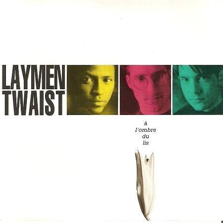 Laymen Twaist - A L'Ombre Du Lis