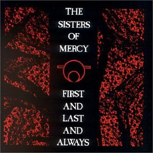 Sisters Of Mercy , The - First And Last And Always