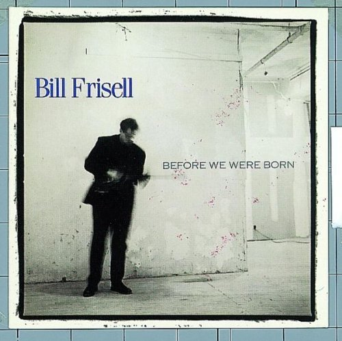 Frisell , Bill - Before we were born