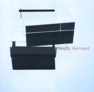 Reich , Steve - Remixed 2006