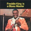 King , Freddie - Is a Blues Master