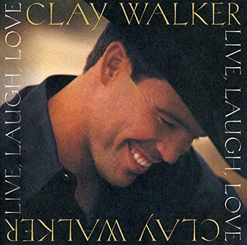 Walker , Clay - Live, Laugh, Love
