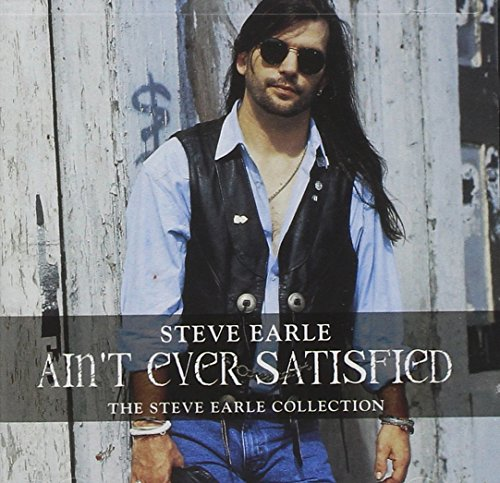 Earle , Steve - Ain't Ever Satisfied - The Steve Earle Collection
