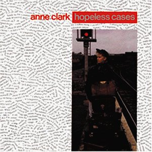 Clark , Anne - Hopeless cases