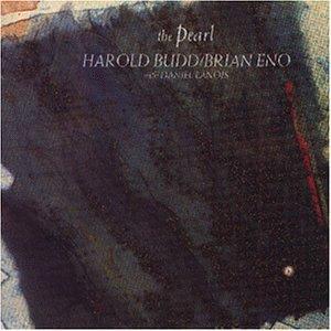 Budd , Harold & Eno , Brian - The Pearl (With Daniel Lanois)