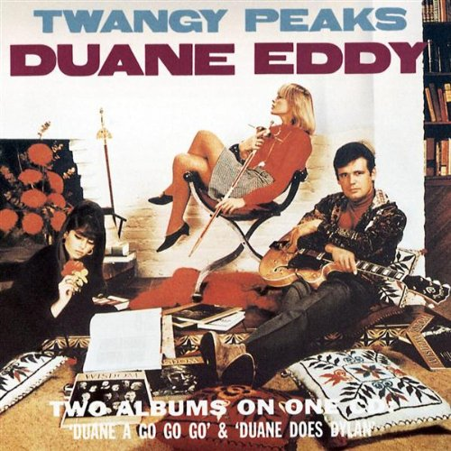 Eddy , Duane - Twangy Peaks: Duane A Go Go & Duane Does Dylan