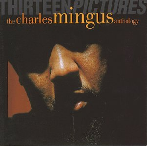 Mingus , Charles - Thirteen Pictures: The Charles Mingus Anthology