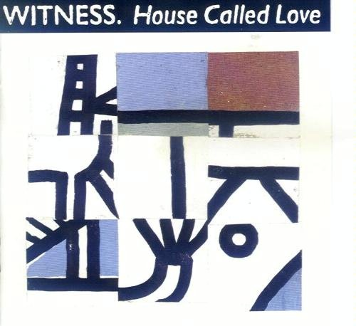 Witness - House Called Love