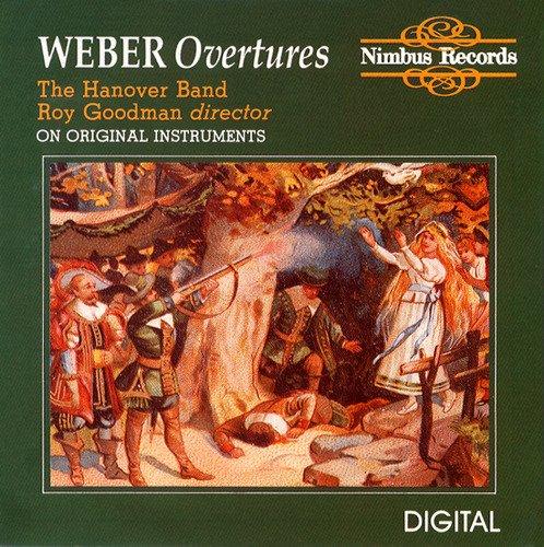 Weber , Carl Maria von - Overtures (On Original Instruments) (The Hanover Band, Goodman)