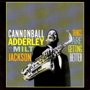 Adderley , Cannonball - Things Are Getting Better (With Milt Jackson)