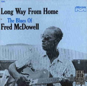 McDowell , Fred - Long Way from Home: The Blues Of Fred McDowell