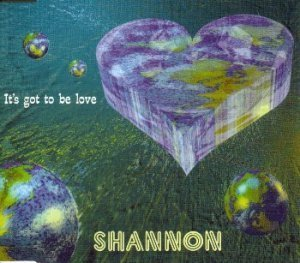 Shannon - It's Got To Be Love (Maxi)