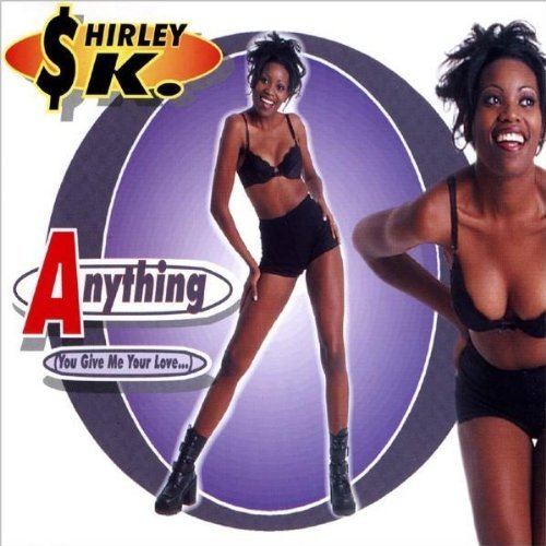 Shirley K. - Anything (You Give Me Your Love)(Maxi)