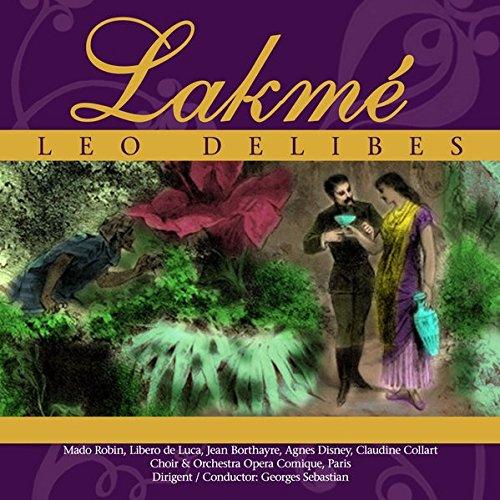 Delibes , Leo - Lakme (Robin, De Luca, Borthayre, Disney, Collart, Sebastian)