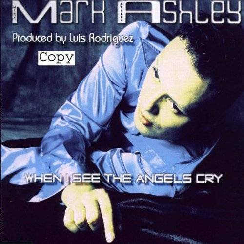 Ashley , Mark - When I See the Angels Cry (Maxi)