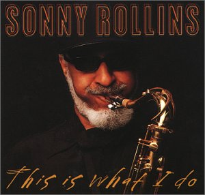 Rollins , Sonny - This Is What I Do