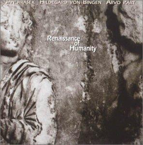 Jirasek / Pärt / von Bingen - Renaissance of Humanity
