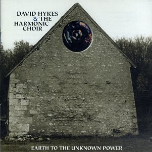 Hykes , David & The Harmonic Choir - Earth To The Unknown Power