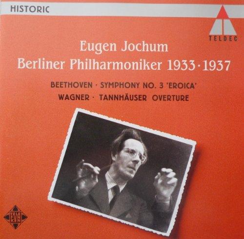 Jochum , Eugen - Berliner Philharmoniker 1933-1937 - Beethoven: Symphony No. 3 'Eroica' / Wagner: Tannhäuser Overture