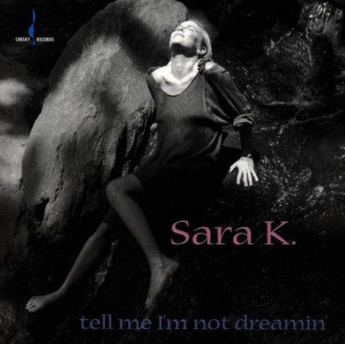 K. , Sara - Tell Me I'm Not Dreamin'