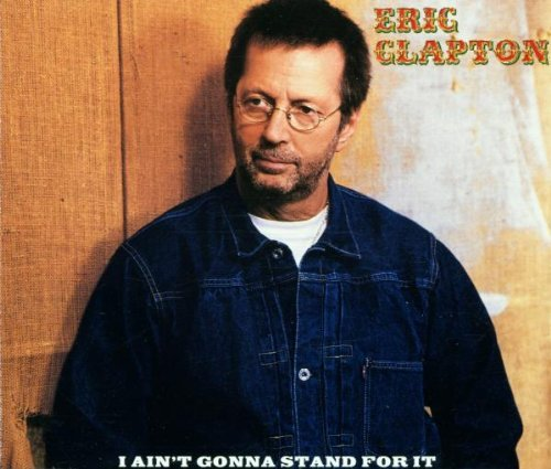 Clapton , Eric - I Ain't Gonna Stand For It (Maxi)