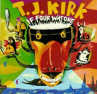 Kirk , T.J. - If Four Was One