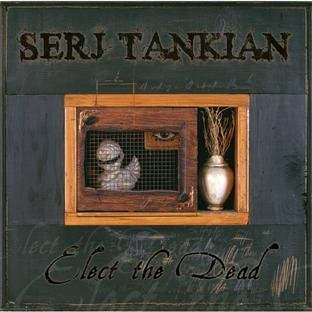 Tankian , Serj - Elect the Dead