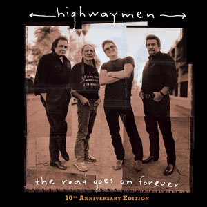 Highwaymen - The road goes on forever (10th anniversary edition 6 Bonus Tracks)