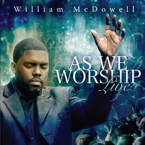 McDowell , Wiliam - As We Worship Live