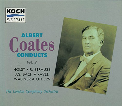 Coates , Albert - Albert Coates Conducts 2: Holst, Strauss, Bach, Ravel, Wagner & Others (LSO)