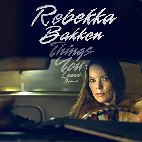 Bakken , Rebekka - Things You Leave Behind