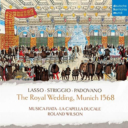 Wilson , Roland & Musica Fiata - The Royal Wedding, Munich 1568 (Lasso / Striggio / Padovano) (With La Capella Ducale)